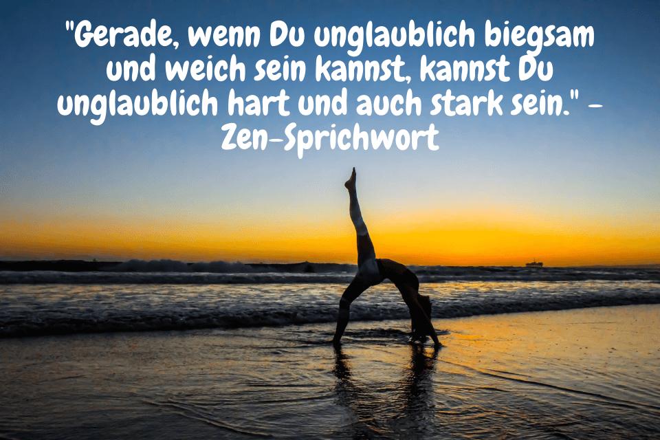 """Yoga am Meer - Biegsam -""""Gerade, wenn Du unglaublich biegsam und weich sein kannst, kannst Du unglaublich hart und auch stark sein."""" - Zen-Sprichwort"""