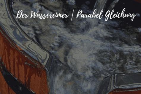 Ein gefüllter wassereimer - Der Wassereimer Parabel Gleichung