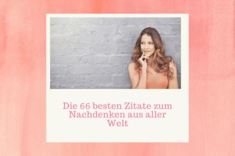 Eine Frau ist glücklich nachdenkend - Die 66 besten Zitate zum Nachdenken aus aller Welt