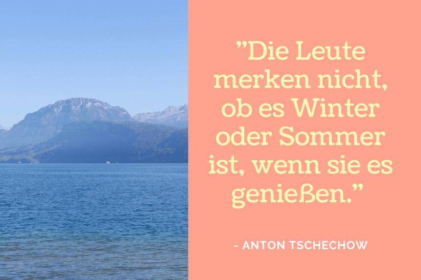 """Winter Sprüche """"Die Leute merken nicht, ob es Winter oder Sommer ist, wenn sie es genießen."""" - Anton Tschechow"""