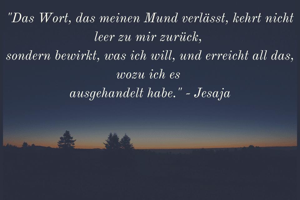 """Morgendämmerung - """"Das Wort, das meinen Mund verlässt, kehrt nicht leer zu mir zurück,  sondern bewirkt, was ich will, und erreicht all das, wozu ich es  ausgehandelt habe."""" - Jesaja"""