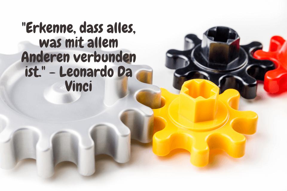 Zahnräder - Erkenne, dass alles, was mit allem Anderen verbunden ist. - Leonardo Da Vinci