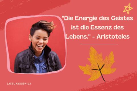 """""""Die Energie des Geistes ist die Essenz des Lebens."""" - Aristoteles"""
