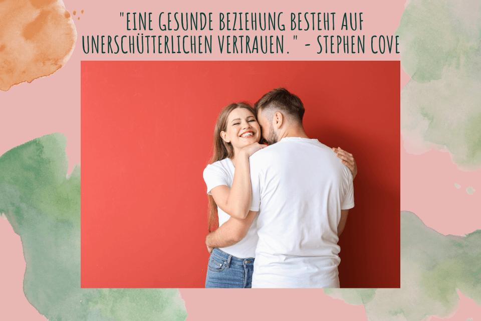 """Ein Paar umarmt sich mit dem Tittel: """"Eine gesunde Beziehung besteht auf unerschütterlichen Vertrauen."""" - Stephen Cove""""Eine gesunde Beziehung besteht auf unerschütterlichen Vertrauen."""" - Stephen Cove"""