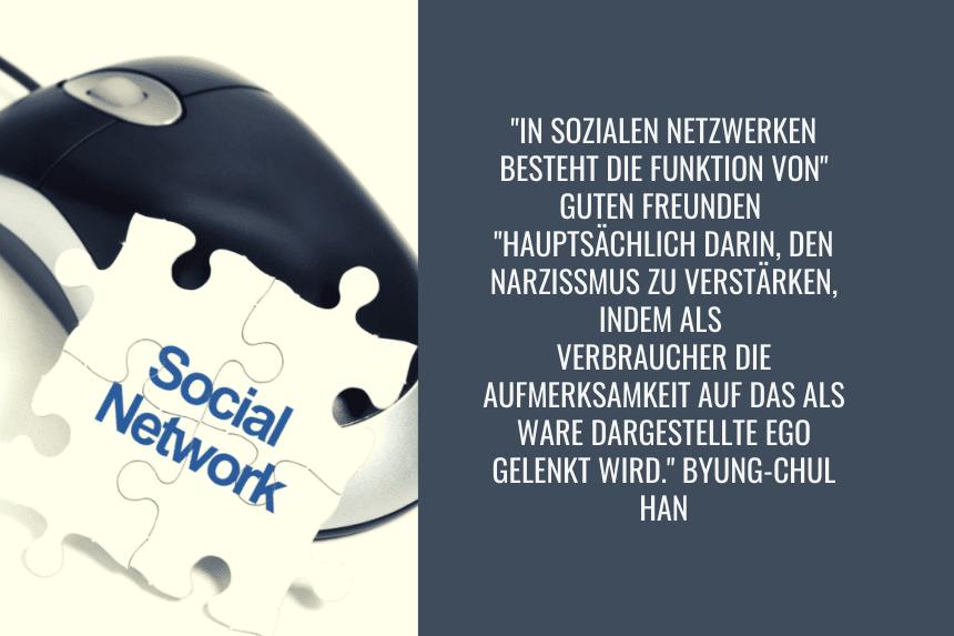 In sozialen Netzwerken besteht die Funktion von guten Freunden hauptsächlich darin, den Narzissmus zu verstärken, indem als Verbraucher die Aufmerksamkeit auf das als Ware dargestellte Ego gelenkt wird.