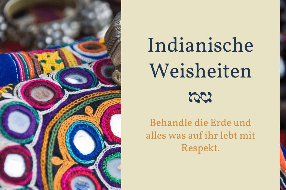Indianische Weisheiten - Behandle die Erde und alles was auf ihr lebt mit Respekt.