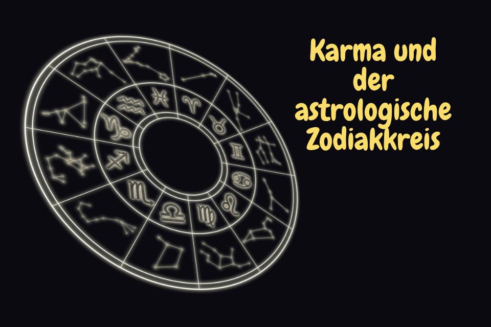 Karma und der astrologische Zodiakkreis