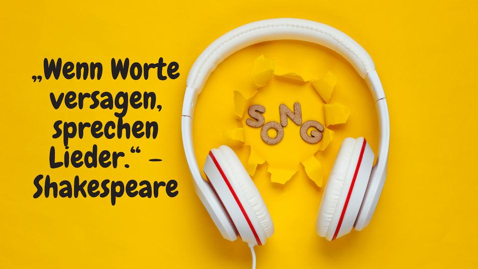 """Kurz Zitate zum Nachdenken """"Wenn Worte versagen, sprechen Lieder."""" – Shakespeare"""
