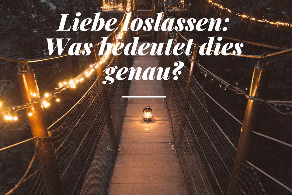 Holzhängebrücke mit Kerze - Liebe loslassen Was bedeutet dies genau