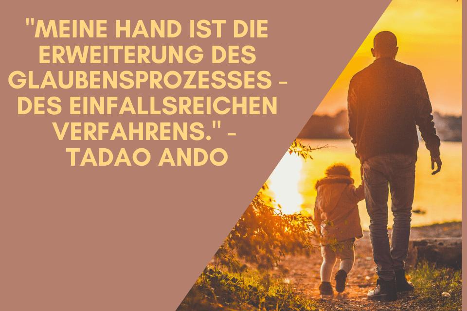 Meine Hand ist die Erweiterung des Glaubensprozesses - des einfallsreichen Verfahrens. - Tadao Ando