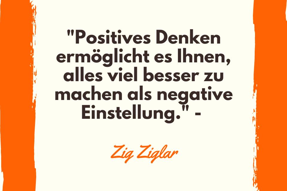 """Positive Zitate zum Nachdenken - """"Positives Denken ermöglicht es Ihnen, alles viel besser zu machen als negative Einstellung."""" -"""