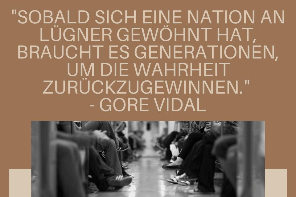 """Schöne Sprüche Freundschaft zwischen Völkern und Nationen - """"Sobald sich eine Nation an Lügner gewöhnt hat, braucht es Generationen, um die Wahrheit zurückzugewinnen."""" - Gore Vidal"""