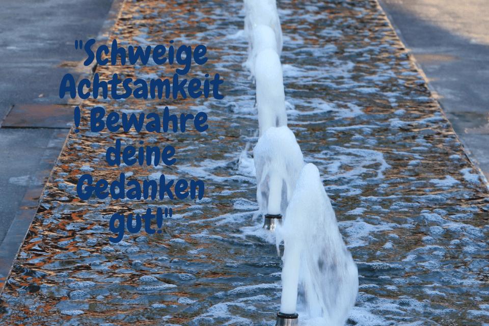 """Springbrunnen - """"Schweige Achtsamkeit! Bewahre deine Gedanken gut!"""""""