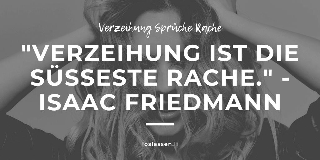 "Verzeihung Sprüche Rache ""Verzeihung ist die süßeste Rache."" - Isaac Friedmann"