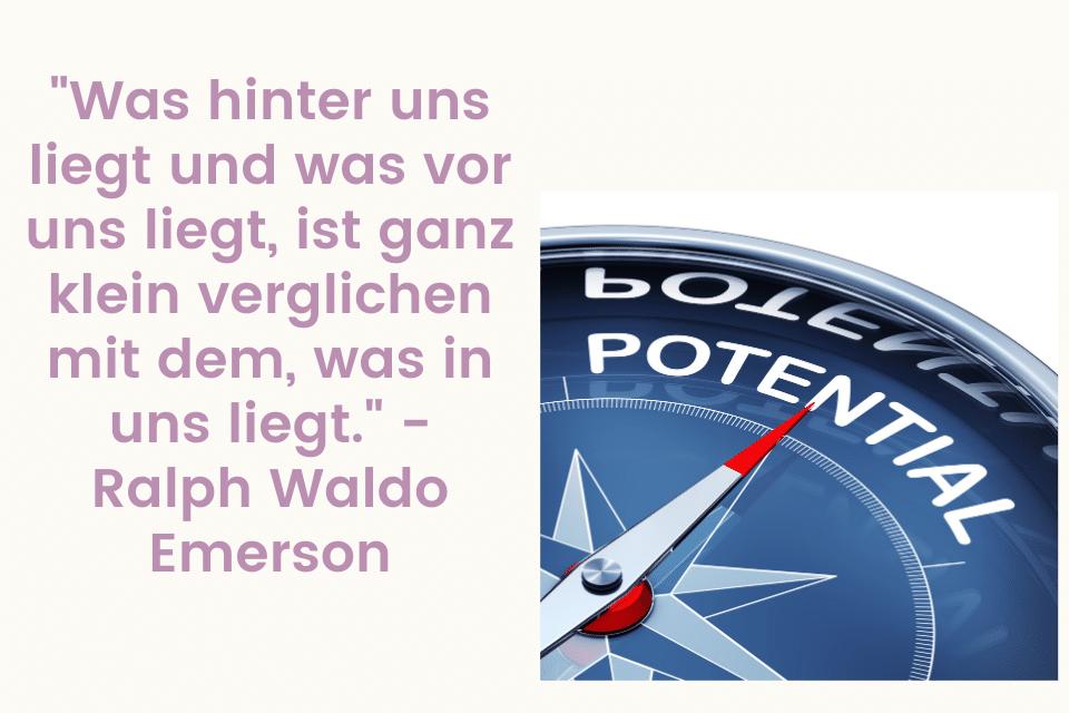 """Potenzial Kompass - """"Was hinter uns liegt und was vor uns liegt, ist ganz klein verglichen mit dem, was in uns liegt."""" - Ralph Waldo Emerson"""