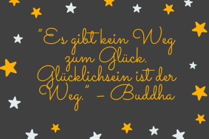 """Weisheit Glück """"Es gibt kein Weg zum Glück. Glücklichsein ist der Weg."""" – Buddha"""