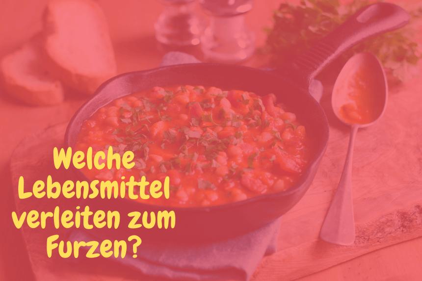 Bohnengericht - Welche Lebensmittel verleiten zum furzen?