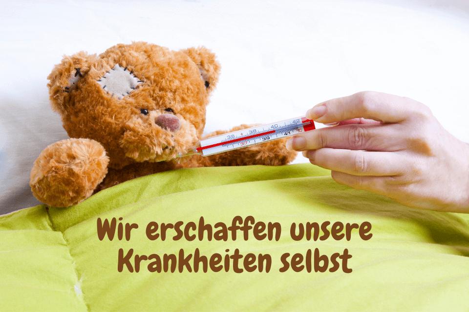 Ein Teddybär mit einem Fiebermesser im Mund - Wir erschaffen unsere Krankheiten selbst(1)
