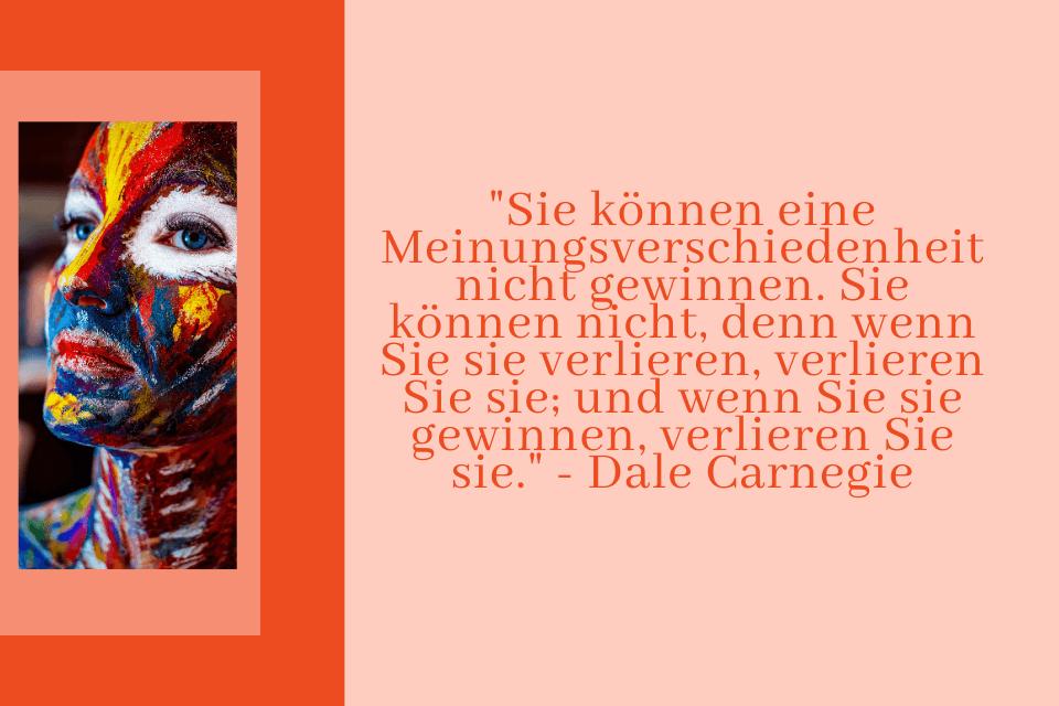 """Frau mit Bunt bemalten Gesicht und dem Zitat: """"Sie können eine Meinungsverschiedenheit nicht gewinnen. Sie können nicht, denn wenn Sie sie verlieren, verlieren Sie sie; und wenn Sie sie gewinnen, verlieren Sie sie."""" - Dale Carnegie"""